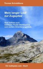 ebook Mein langer Lauf zur Zugspitze: Vom tiefsten zum h�chsten Punkt Oberbayerns und weitere Orientierungsl�ufe