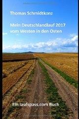 ebook: Mein Deutschlandlauf 2017 vom Westen in den Osten: 1160 km zu Fuß vom westlichsten zum östlichsten Punkt DeutschlandsMein Deutschlandlauf durch ein bekanntes, unbekanntes Land: 1200 km zu Fuß vom tiefsten zum höchsten Punkt Deutschlands